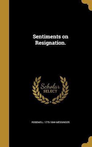 Sentiments on Resignation. af Rosewell 1775-1844 Messinger