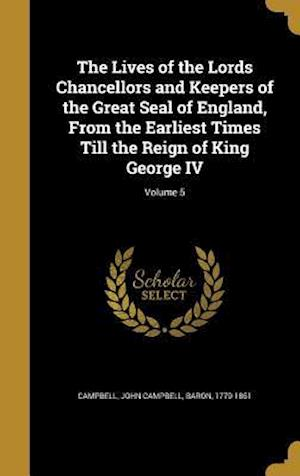 Bog, hardback The Lives of the Lords Chancellors and Keepers of the Great Seal of England, from the Earliest Times Till the Reign of King George IV; Volume 5