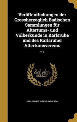 Bog, hardback Veroffentlichungen Der Grossherzoglich Badischen Sammlungen Fur Altertums- Und Volkerkunde in Karlsruhe Und Des Karlsruher Altertumsvereins; V. 3