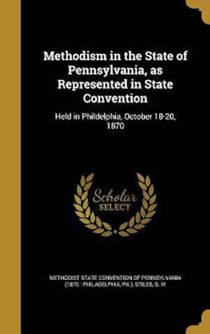 Bog, hardback Methodism in the State of Pennsylvania, as Represented in State Convention