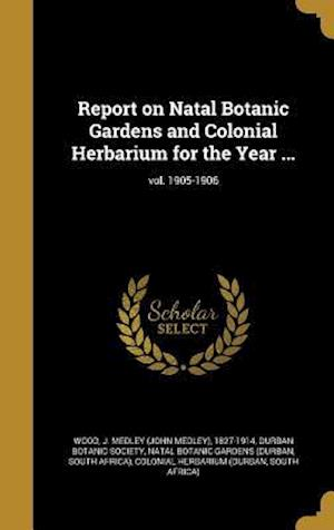 Bog, hardback Report on Natal Botanic Gardens and Colonial Herbarium for the Year ...; Vol. 1905-1906