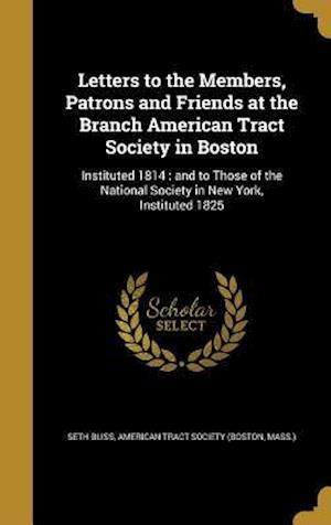 Bog, hardback Letters to the Members, Patrons and Friends at the Branch American Tract Society in Boston af Seth Bliss