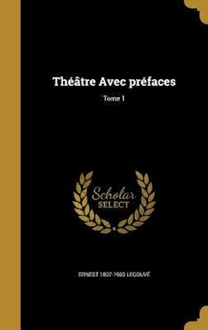 Bog, hardback Theatre Avec Prefaces; Tome 1 af Ernest 1807-1903 Legouve