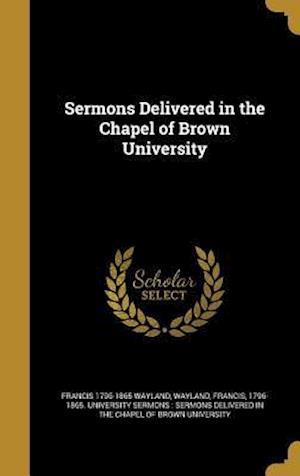 Bog, hardback Sermons Delivered in the Chapel of Brown University af Francis 1796-1865 Wayland