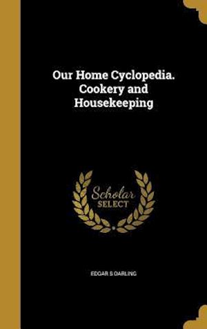 Bog, hardback Our Home Cyclopedia. Cookery and Housekeeping af Edgar S. Darling