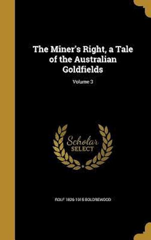 Bog, hardback The Miner's Right, a Tale of the Australian Goldfields; Volume 3 af Rolf 1826-1915 Boldrewood