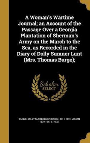 A   Woman's Wartime Journal; An Account of the Passage Over a Georgia Plantation of Sherman's Army on the March to the Sea, as Recorded in the Diary o af Julian 1879-1947 Street
