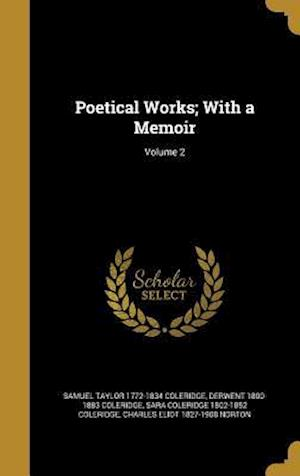Poetical Works; With a Memoir; Volume 2 af Derwent 1800-1883 Coleridge, Samuel Taylor 1772-1834 Coleridge, Sara Coleridge 1802-1852 Coleridge