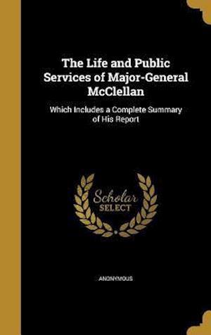 Bog, hardback The Life and Public Services of Major-General McClellan