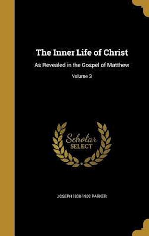 The Inner Life of Christ af Joseph 1830-1902 Parker