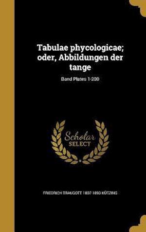 Tabulae Phycologicae; Oder, Abbildungen Der Tange; Band Plates 1-200 af Friedrich Traugott 1807-1893 Kutzing