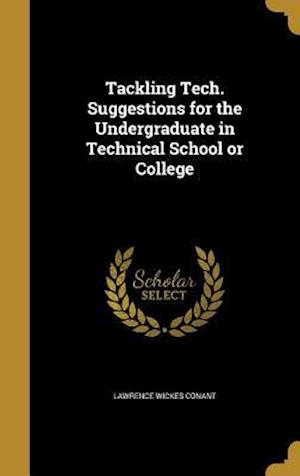 Bog, hardback Tackling Tech. Suggestions for the Undergraduate in Technical School or College af Lawrence Wickes Conant