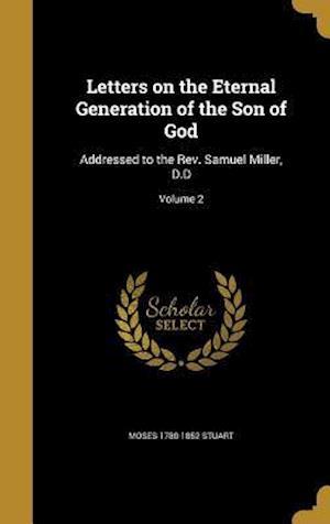 Bog, hardback Letters on the Eternal Generation of the Son of God af Moses 1780-1852 Stuart