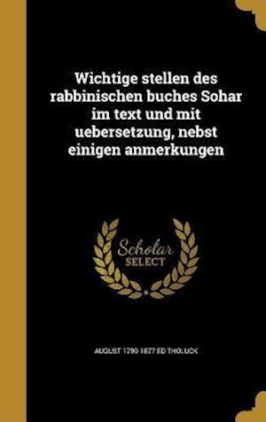 Bog, hardback Wichtige Stellen Des Rabbinischen Buches Sohar Im Text Und Mit Uebersetzung, Nebst Einigen Anmerkungen af August 1799-1877 Ed Tholuck