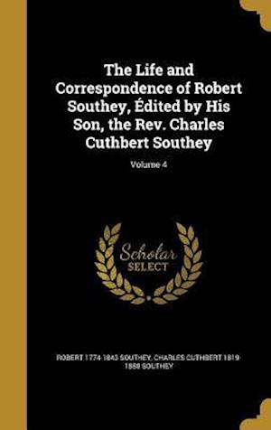 Bog, hardback The Life and Correspondence of Robert Southey, Edited by His Son, the REV. Charles Cuthbert Southey; Volume 4 af Charles Cuthbert 1819-1888 Southey, Robert 1774-1843 Southey