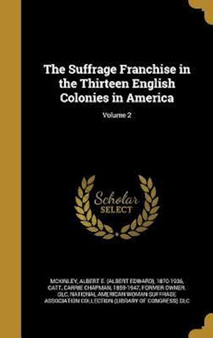 Bog, hardback The Suffrage Franchise in the Thirteen English Colonies in America; Volume 2