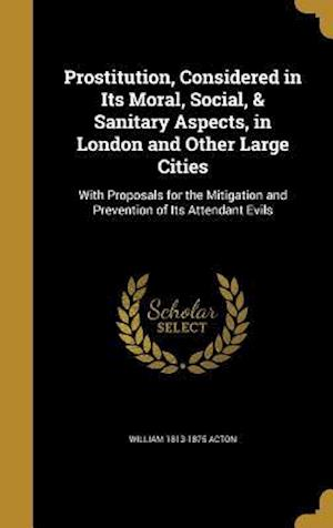 Bog, hardback Prostitution, Considered in Its Moral, Social, & Sanitary Aspects, in London and Other Large Cities af William 1813-1875 Acton
