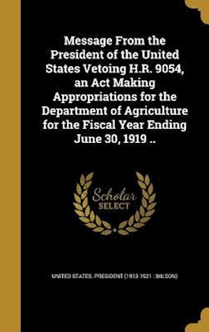 Bog, hardback Message from the President of the United States Vetoing H.R. 9054, an ACT Making Appropriations for the Department of Agriculture for the Fiscal Year