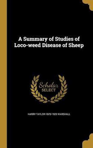 Bog, hardback A Summary of Studies of Loco-Weed Disease of Sheep af Harry Taylor 1875-1929 Marshall