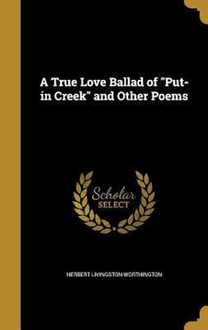 Bog, hardback A True Love Ballad of Put-In Creek and Other Poems af Herbert Livingston Worthington