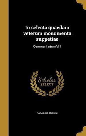 Bog, hardback In Selecta Quaedam Veterum Monumenta Suppetiae af Raimondo Guarini