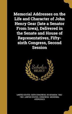 Bog, hardback Memorial Addresses on the Life and Character of John Henry Gear (Late a Senator from Iowa), Delivered in the Senate and House of Representatives, Fift