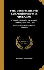 Local Taxation and Poor Law Administration in Great Cities af William 1819-1902 Rathbone
