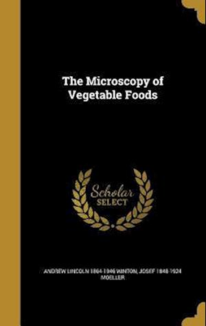 Bog, hardback The Microscopy of Vegetable Foods af Andrew Lincoln 1864-1946 Winton, Josef 1848-1924 Moeller