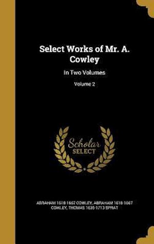 Select Works of Mr. A. Cowley af Abraham 1618-1667 Cowley, Thomas 1635-1713 Sprat