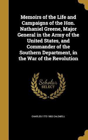 Memoirs of the Life and Campaigns of the Hon. Nathaniel Greene, Major General in the Army of the United States, and Commander of the Southern Departme af Charles 1772-1853 Caldwell
