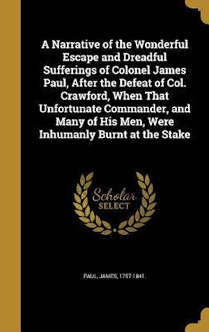 Bog, hardback A   Narrative of the Wonderful Escape and Dreadful Sufferings of Colonel James Paul, After the Defeat of Col. Crawford, When That Unfortunate Commande