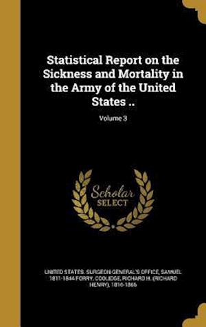 Bog, hardback Statistical Report on the Sickness and Mortality in the Army of the United States ..; Volume 3 af Samuel 1811-1844 Forry