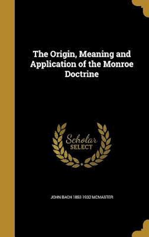 Bog, hardback The Origin, Meaning and Application of the Monroe Doctrine af John Bach 1852-1932 McMaster