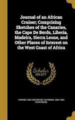 Journal of an African Cruiser; Comprising Sketches of the Canaries, the Cape de Berds, Liberia, Madeira, Sierra Leone, and Other Places of Interest on af Nathaniel 1804-1864 Hawthorne, Horatio 1806-1893 Bridge