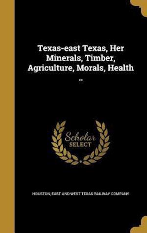 Bog, hardback Texas-East Texas, Her Minerals, Timber, Agriculture, Morals, Health ..