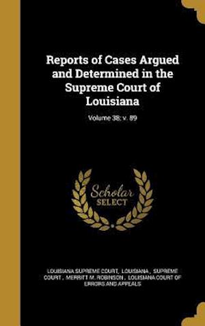 Bog, hardback Reports of Cases Argued and Determined in the Supreme Court of Louisiana; Volume 38; V. 89