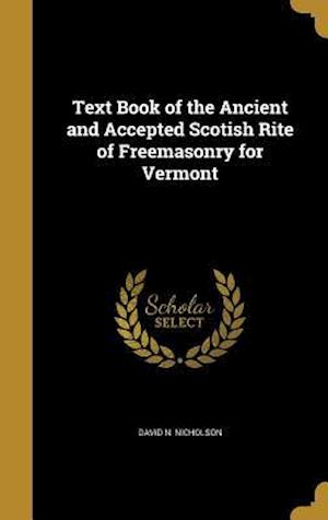 Bog, hardback Text Book of the Ancient and Accepted Scotish Rite of Freemasonry for Vermont af David N. Nicholson
