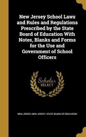 Bog, hardback New Jersey School Laws and Rules and Regulations Prescribed by the State Board of Education with Notes, Blanks and Forms for the Use and Government of