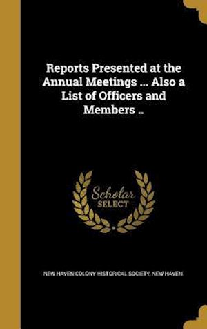 Bog, hardback Reports Presented at the Annual Meetings ... Also a List of Officers and Members ..