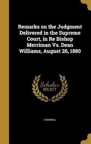 Bog, hardback Remarks on the Judgment Delivered in the Supreme Court, in Re Bishop Merriman vs. Dean Williams, August 26, 1880 af H. Badnall