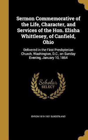 Bog, hardback Sermon Commemorative of the Life, Character, and Services of the Hon. Elisha Whittlesey, of Canfield, Ohio af Byron 1819-1901 Sunderland