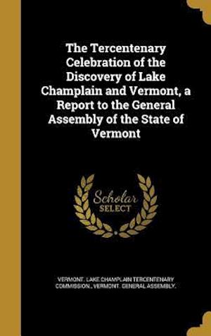 Bog, hardback The Tercentenary Celebration of the Discovery of Lake Champlain and Vermont, a Report to the General Assembly of the State of Vermont