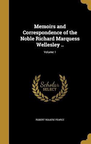Bog, hardback Memoirs and Correspondence of the Noble Richard Marquess Wellesley ..; Volume 1 af Robert Rouiere Pearce