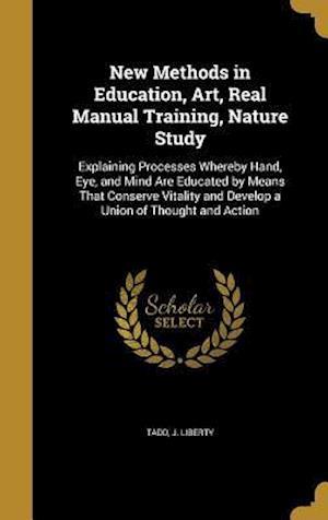 Bog, hardback New Methods in Education, Art, Real Manual Training, Nature Study