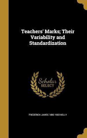 Bog, hardback Teachers' Marks; Their Variability and Standardization af Frederick James 1880-1959 Kelly