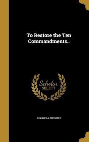 Bog, hardback To Restore the Ten Commandments.. af Charles a. McCurdy