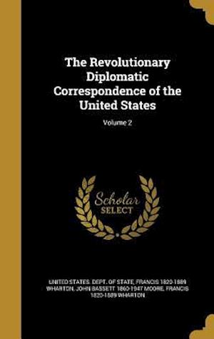 Bog, hardback The Revolutionary Diplomatic Correspondence of the United States; Volume 2 af Francis 1820-1889 Wharton, John Bassett 1860-1947 Moore