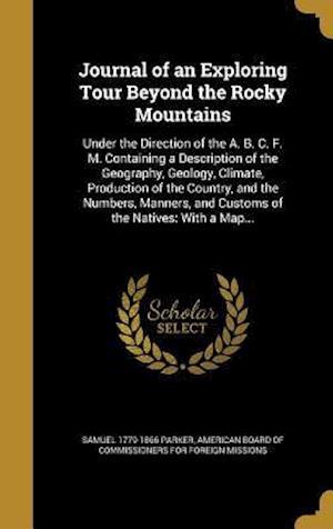 Bog, hardback Journal of an Exploring Tour Beyond the Rocky Mountains af Samuel 1779-1866 Parker
