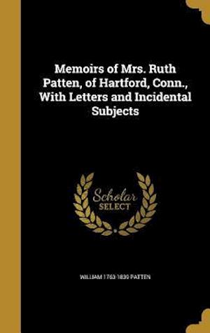 Bog, hardback Memoirs of Mrs. Ruth Patten, of Hartford, Conn., with Letters and Incidental Subjects af William 1763-1839 Patten