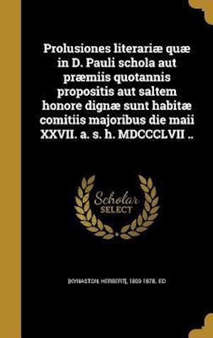 Bog, hardback Prolusiones Literariae Quae in D. Pauli Schola Aut Praemiis Quotannis Propositis Aut Saltem Honore Dignae Sunt Habitae Comitiis Majoribus Die Maii XXV